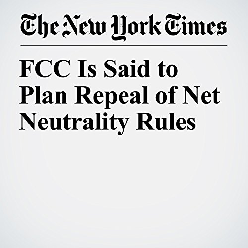 FCC Is Said to Plan Repeal of Net Neutrality Rules copertina