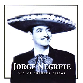 Jorge Negrete Sus 20 Grandes Éxitos (The Best of Jorge Negrete)
