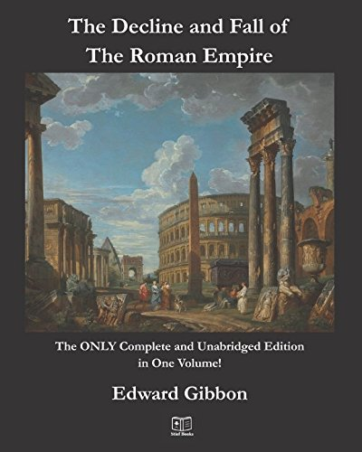 The Decline and Fall of the Roman Empire: The ONLY Complete and Unabridged Edition in One Volume!
