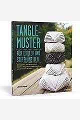 Tangle-Muster für Quilter und Stoffkünstler: Entspannen, meditieren und kreativ tätig sein mit gleichmäßig wiederholten Mustern Hardcover