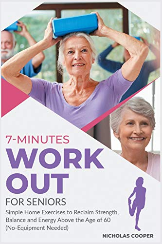 7-Minute Workout for Seniors: Simple Home Exercises to Reclaim Strength, Balance and Energy Above the Age of 60 (No-Equipment Needed) (Healthy Living)