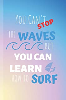 You Can't Stop The Waves But You Can Learn How To Surf: Windsurf Journal & Windsurfing Notebook Quote - Water Sport Diary To Write In (110 Lined ... Kids, Boys, Girls (Windsurfing Journals)