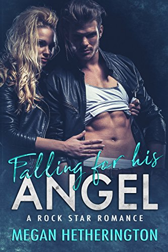 Falling for his ANGEL: A Rock Star Romance (English Edition)