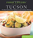 Food Lovers' Guide to Tucson: The Best Restaurants, Markets & Local Culinary Offerings (Food Lovers' Series)
