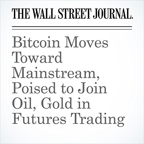 Bitcoin Moves Toward Mainstream, Poised to Join Oil, Gold in Futures Trading (Unabridged) copertina