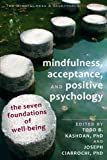 Image of Mindfulness, Acceptance, and Positive Psychology: the Seven Foundations of Well-Being (The Context Press Mindfulness and Acceptance Practica Series)