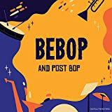 Be-Bop and Post Bop (Digitally Remastered)
