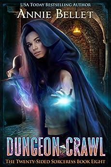 Dungeon Crawl (The Twenty-Sided Sorceress Book 8) by [Annie Bellet]