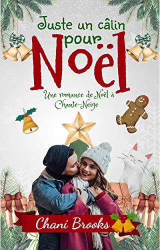 Juste un câlin pour Noël: Une romance de Noël pour rire et vibrer - une comédie romantique feel-good (Chante-Neige)
