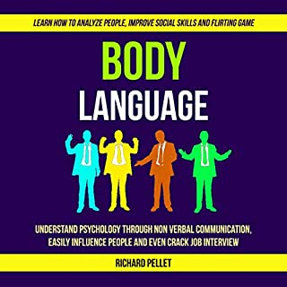 Body Language: Understand Psychology Through Non Verbal Communication, Easily Influence People and Even Crack Job Interview                    By:                                                                                                                                 Richard Pellet                               Narrated by:                                                                                                                                 Michael Reece                      Length: 3 hrs and 21 mins     25 ratings     Overall 5.0