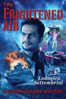 The Frightened Air: A Digger Sharma Mystery