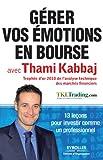Gérer vos émotions en bourse avec Thami Kabbaj - 13 leçons pour investir comme un professionnel - Format Kindle - 9782212130638 - 12,99 €