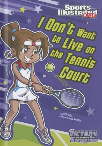 I Don\'t Want to Live on the Tennis Court (Sports Illustrated Kids, Victory School Superstars)