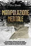 Manipolazione Mentale: PNL Per Principianti. Controlla La Mente Delle Persone Ed Influenzale Attraverso La Psicologia Oscura, Manipolazione Emotiva e Persuasione Con Focus Su Ipnosi e Giochi Mentali