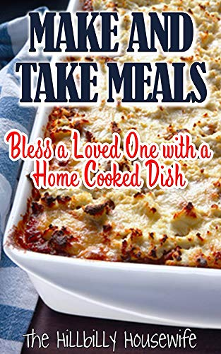 Make and Take Meals: Bless a Loved One with a Homemade Dish (Hillbilly Housewife Cookbooks) by [Hillbilly  Housewife]