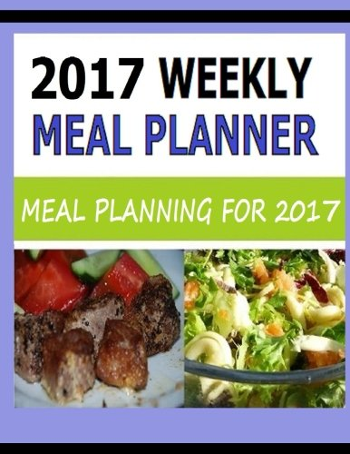 2017 Weekly Meal Planner: Meal Planning for 2017