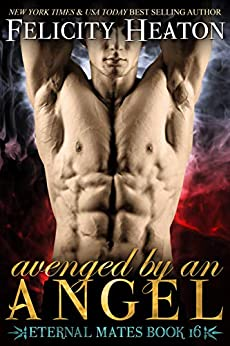 Avenged by an Angel (Eternal Mates Paranormal Romance Series Book 16) by [Felicity Heaton]