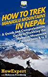 How to Trek Manaslu Mountains in Nepal: A Quick and Comprehensive Guide to Trekking the Manaslu Mountains of Nepal from A to Z (English Edition)