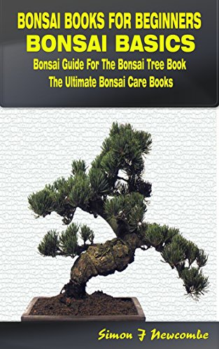 Bonsai Books For Beginners Bonsai Basics Bonsai Guide For The Bonsai Tree Book The Ultimate Bonsai Care Books Newcombe Simon J Amazon Com