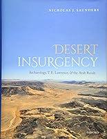 Desert Insurgency: Archaeology, T. E. Lawrence, and the Arab Revolt