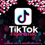Tiktok Algoritmos [TikTok Algorithms]: Plan de Negocios de 10,000$/Mes Usando tu Cuenta Personal de TikTok: Aprende a Generar Dinero Online, Construyendo una Marca y Convirtiéndote en un Influencer