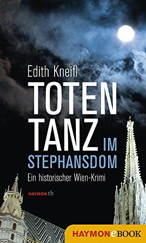 Totentanz im Stephansdom: Ein historischer Wien-Krimi (Historische Wien-Krimis 3)