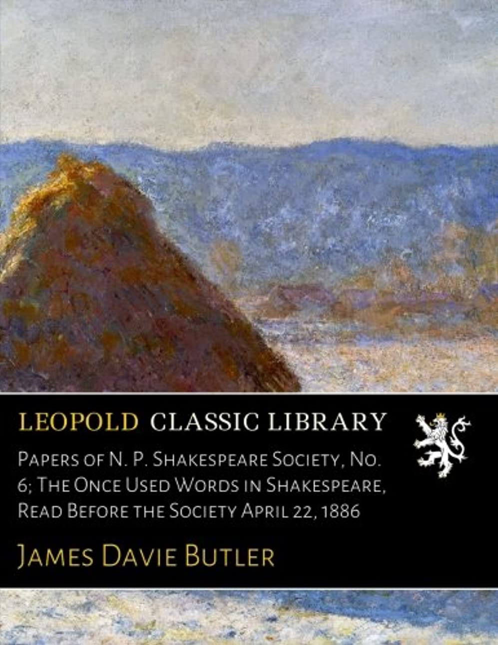 免除する平らな開業医Papers of N. P. Shakespeare Society, No. 6; The Once Used Words in Shakespeare, Read Before the Society April 22, 1886