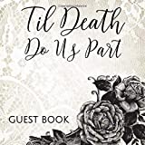 Til Death Do Us Part Guest Book: Gothic Romance Roses & Lace Sign in Guestbook - Black and White Register for Wedding, Halloween Costume Party, ... Message, Lines for Email, Name and Address