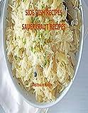 SIDE DISH RECIPES, SAUERKRAUT RECIPES: 30 Different Recipes, Soups, Homemade Sauerkraut, Salads,...