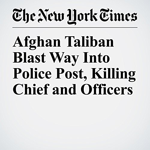 Afghan Taliban Blast Way Into Police Post, Killing Chief and Officers copertina