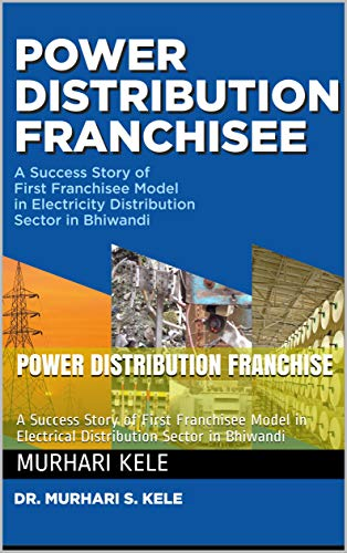 Power Distribution Franchise: A Success Story of First Franchisee Model in Electrical Distribution Sector in Bhiwandi (English Edition)