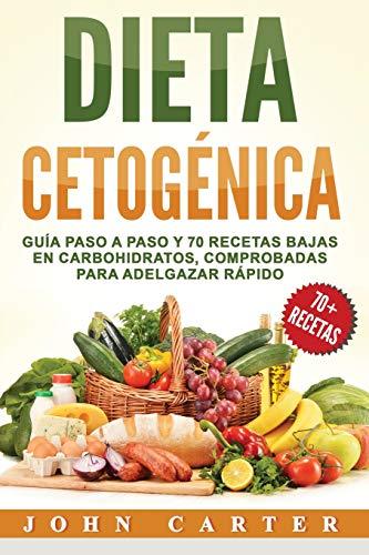 Dieta Cetogenica: Guía Paso a Paso y 70 Recetas Bajas en Carbohidratos, Comprobadas para Adelgazar Rápido (Libro en Español/Ketogenic Diet Book Spanish Version)