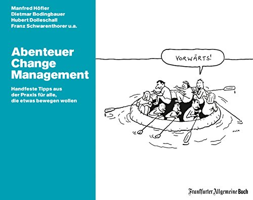 Abenteuer Change Management. Mit Change Management Tools agiles Arbeiten und Innovationsmanagement fördern und interne Unternehmenskommunikation verbessern. Für innovative Unternehmen.