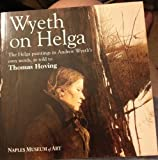 WYETH ON HELGA: THE HELGA PAINTINGS IN ANDREW WYETH'S OWN WORDS, AS TOLD TO THOMAS HOVING (Wyeth on Helga The Helga paintings in Andrew Wyeth's own words, as told to Thomas Hoving)