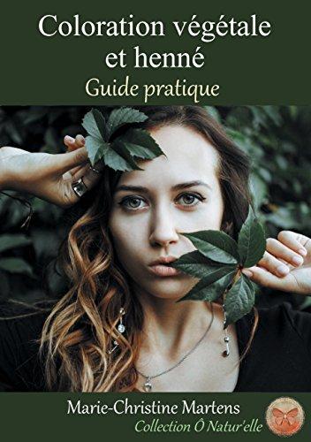 Coloration végétale et henné: Guide pratique (Collection Ô Natur\'elle t. 2) (French Edition)