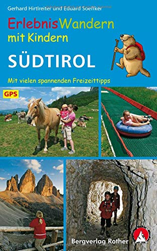 Erlebniswandern mit Kindern Südtirol: Mit vielen spannenden Freizeittipps. 36 Wanderungen und zahlreiche Ausflüge. Mit GPS-Daten (Rother Wanderbuch)