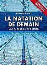 La natation de demain - Une pédagogie de l'action de Raymond Catteau