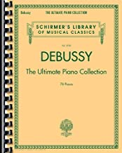 Debussy - The Ultimate Piano Collection: Schirmer Library of Classics Volume 2105 (Schirmer's Library of Musical Classics)