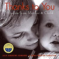 Thanks to You: Wisdom from Mother & Child (Julie Andrews Collection)