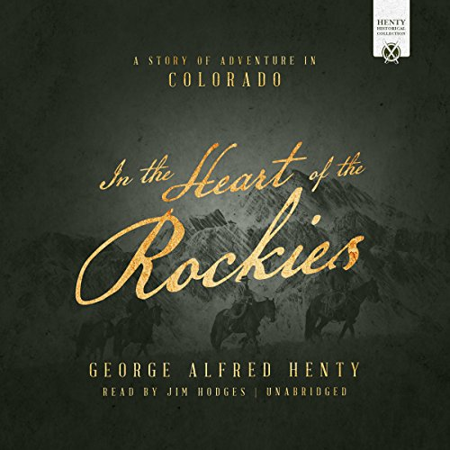 In the Heart of the Rockies     A Story of Adventure in Colorado              By:                                                                                                                                 George Alfred Henty                               Narrated by:                                                                                                                                 Jim Hodges                      Length: 10 hrs and 55 mins     12 ratings     Overall 4.2