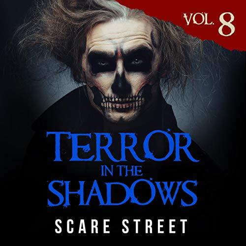 Terror in the Shadows Vol. 8 Audiobook By Scare Street, Ron Ripley, David Longhorn, Sara Clancy, Bronson Carey, Lizzette Adele Ardena cover art