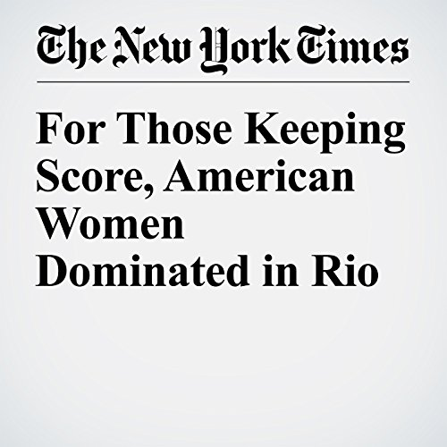 For Those Keeping Score, American Women Dominated in Rio audiobook cover art