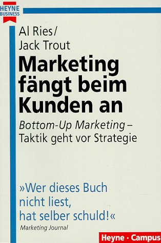 Ries Al,Trout Jack, Marketing fängt beim Kunden an. Bottom-Up Marketing - Taktik geht vor Strategie.