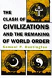 The CLASH OF CIVILIZATIONS AND THE REMAKING OF THE WORLD ORDER