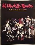 El Dia De Los Muertos: The Life of the Dead in Mexican Folk Art (Spanish and English Edition)