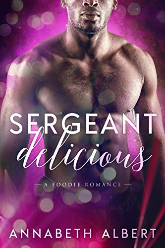 Sergeant Delicious: A gay foodie romance
