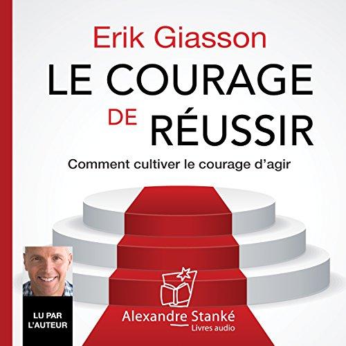Le courage de réussir. Comment cultiver le courage d'agir cover art