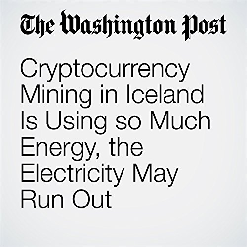 Cryptocurrency Mining in Iceland Is Using so Much Energy, the Electricity May Run Out copertina