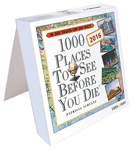 Tageskalender 2016 - 1000 Places To See Before You Die: In 365 Tagen um die Welt