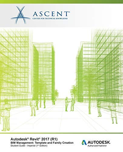 Autodesk Revit 2017 (R1) BIM Management: Template and Family Creation - Metric: Autodesk Authorized Publisher by Ascent - Center for Technical Knowledge(2016-07-27)